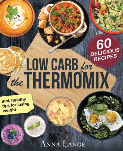 Preisvergleich Produktbild Low Carb for the Thermomix©: The cookbook with 60 light and delicious recipes