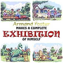 ARMAND FOSTER MAKES A COMPLETE EXHIBITION OF HIMSELF