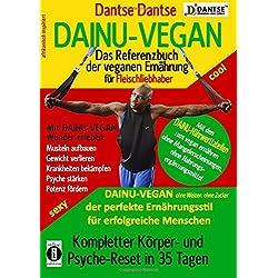 DAINU-VEGAN - Das Referenzbuch der veganen Ernährung für Fleischliebhaber: Kompletter Psyche- und Körper-Reset in 35 Tagen: DAINU-VEGAN - ohne Weizen, ... Ernährungsstil für erfolgreiche Menschen