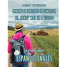 Camino de Santiago en esmoquin/St. James' Way in a Tuxedo: Edición bilingüe español-inglés (Spanish Edition)