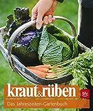 kraut&rüben: Das Jahreszeiten-Gartenbuch