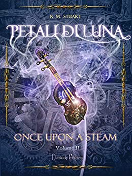 Petali di Luna (Once Upon a Steam Vol. 2) di [Stuart, R. M.]