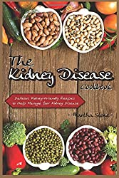 The Kidney Disease Cookbook: Delicious Kidney-Friendly Recipes to Help Manage Your Kidney Disease