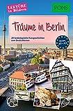 PONS Lektüre in Bildern - Träume in Berlin: 20 landestypische Kurzgeschichten zum Deutschlernen