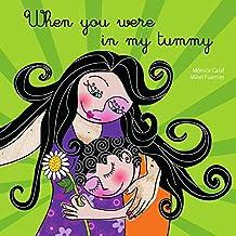 When You Were In My Tummy (Four children's books about love, pregnancy & birth Book 2) (English Edition)