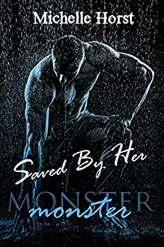 Saved By Her (The Monster Series Book 1) by [Horst, Michelle]