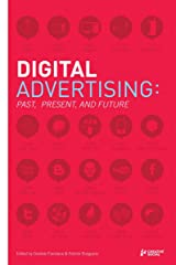 Digital Advertising: Past, Present, and Future Kindle Edition