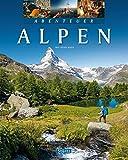 Abenteuer Alpen: Ein hochwertiger Bildband mit über 245 Bildern auf 128 Seiten - STÜRTZ Verlag