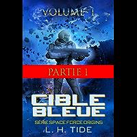 CIBLE BLEUE: Episode 1 - Partie 1 du Volume 1 du premier tome de la série SPACE FORCE ORIGINS