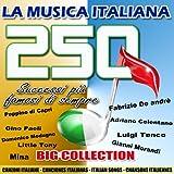 La musica italiana: 250 successi più belli di sempre (Big Collection - Canzoni italiane - Italian Songs)