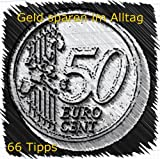 Geld sparen im Alltag- 66 Tipps: So sparen Sie Geld ein