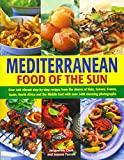 Mediterranean Food of the Sun: Over 400 Vibrant Step-by-Step Recipes from the Shores