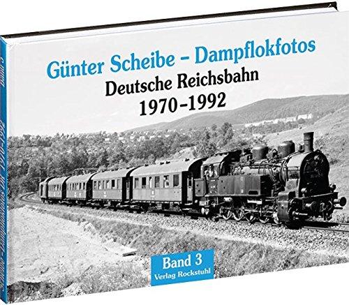 Preisvergleich Produktbild Günter Scheibe - Dampflokfotos: Deutsche Reichsbahn 1970-1992 - Band 3