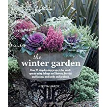 The Winter Garden: 35 Step-by-step Projects Using Foliage and Flowers, Berries and Blooms by Emma Hardy (2015-09-10)