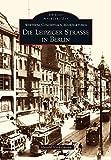 Wertheim, Concerthaus, Manufakturen: Die Leipziger Straße in Berlin - Harald Neckelmann