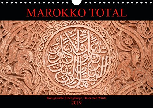 Marokko total (Wandkalender 2019 DIN A4 quer): Facettenreiches Marokko, Königsstädte, Hochgebirge, Oasen und Wüste (Monatskalender, 14 Seiten ) (CALVENDO Orte) (Marokko-kalender)