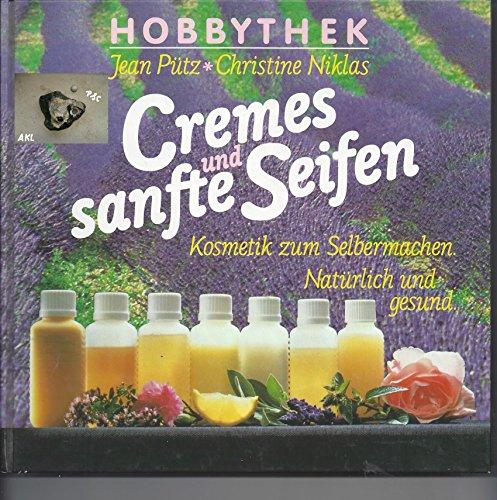 Jean Pütz: Hobbythek: Cremes und sanfte Seifen - Kosmetik zum Selbermachen, natürlich und gesund