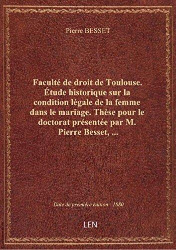 Faculté de droit de Toulouse. Étude historique sur la condition légale de la femme dans le mariage. par Pierre BESSET