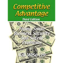 Competitive Advantage-Fixing Small Business Security And Safety Problems by Bill Wise CPP (2009-01-08)