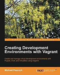 Creating Development Environments with Vagrant by Michael Peacock (2013-08-26)