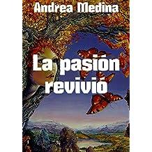 La pasión revivió (Spanish Edition)