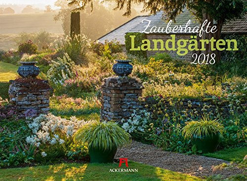 Zauberhafte Landgärten 2018 (Wand-kalender Blumen)