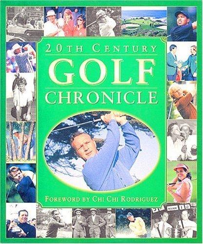 20th century golf chronicle by David Barrett, David Earl, Rhonda Gleen, Pat Seelig [Foreword by Chi Chi Rodriguez] Al Barkow (1998-01-01)