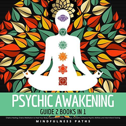 Psychic Awakening Guide: 2 Books in 1 Chakra Healing, Chakra Meditation to Heal Your Body, Expand Mind Power, Third Eye, Kundalini, Enhance Psychic Abilities and Intermittent Fasting (English Edition)