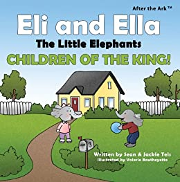 Jackie Teis - After the Ark: Eli and Ella the Little Elephants - Children of the King!