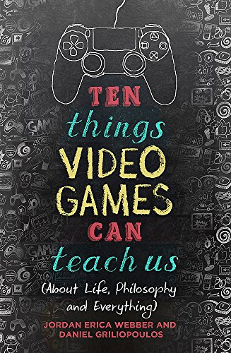 08a123db29166 Ten Things Video Games Can Teach Us: (about life, philosophy and everything)
