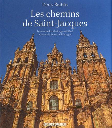 Les chemins de Saint-Jacques : Les routes du pèlerinage médiéval à travers la France et l'Espagne