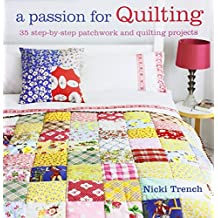 A Passion for Quilting: 35 step-by-step patchwork and quilting projects to stitch by Nicki Trench (2012-03-08)