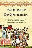 Die Gegenspieler: Friedrich Barbarossa und Heinrich der Löwe im Kampf um die Macht (Geschichte. Bastei Lübbe Taschenbücher) - Paul Barz