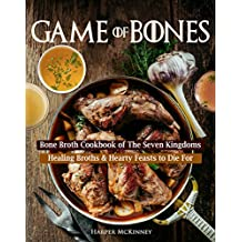 Game of Bones: Bone Broth Cookbook of the Seven Kingdoms: Healing Broths and Hearty Feasts to Die For (English Edition)