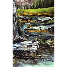 Agape and Ahimsa: Twin Roots of Nonviolence (Nonviolence: Origins and Outcomes Book 2) (English Edition)