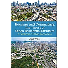 Housing and Commuting: The Theory of Urban Residential Structure:A Textbook in Urban Economics (Urban Planning) (English Edition)