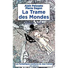 La Trame des Mondes: Les Fantastiques aventures de Jean Calmet