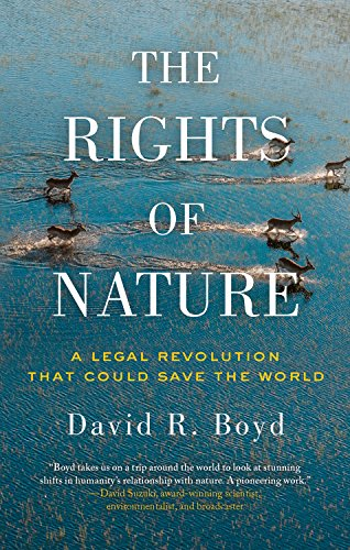 The Rights of Nature: A Legal Revolution That Could Save the World por David R. Boyd