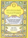Nourishing Traditions - The Cookbook That Challenges Politically Correct Nutrition and the Diet Dictorats