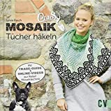 CraSy Mosaik - Tücher häkeln: Mit Trage-Guide und Online-Videos zur Relief-Mosaiktechnik