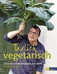 Täglich vegetarisch - Die schönsten Rezepte aus dem River Cottage