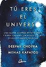 Tú eres el universo. Una nueva alianza entre ciencia y espiritualidad, un nuevo futuro de posibilidades infinitas par Chopra
