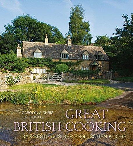 Great British Cooking: Das Beste aus der englischen Küche