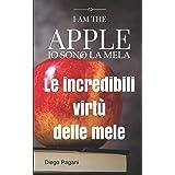 I am the Apple - Io sono la Mela: Le incredibili virtù delle mele, a prova di scienza.