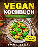 Vegan Kochbuch: Einfache Rezepte und Gerichte für jeden Tag, für eine gesunde Ernährung und ein gesundes Leben, schnell und Leicht gemacht: (65 tolle Rezepte für Frühstück, Mittag, Abends und Dessert)