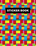 STICKER BOOK: The Unofficial Lego Blocks Sticker Book for Boys, Kids & Teens ~ Non-Reusable Large Blank Notebook