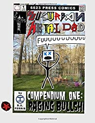 Suburban Metal Dad: Compendium One: Raging Bullsh*t (Years III and IV): Volume 1
