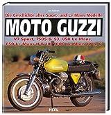 Moto Guzzi - Die Geschichte aller Sport- und Le Mans-Modelle: V7 Sport, 750S & S3, 850 Le Mans, 850 Le Mans II & III, 1000 Le Mans IV & V