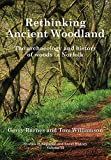 Rethinking Ancient Woodland: The Archaeology and History of Woods in Norfolk (Studies in Regional and Local History Book 13)