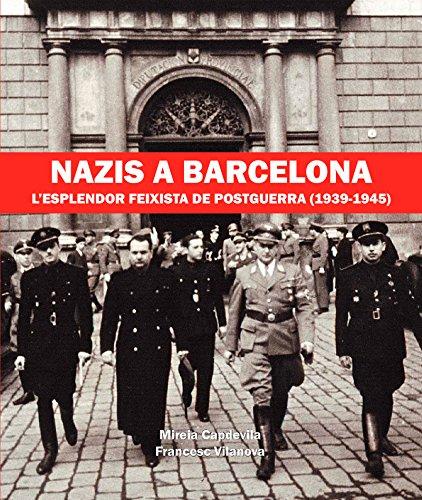 Nazis a Barcelona: L'esplendor feixista de postguerra (1939-1945) por Mireia Capdevila